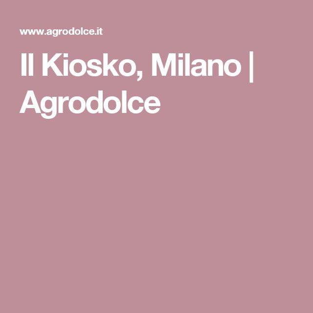 Il Kiosko, Milano | Agrodolce
