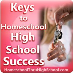 Keys to #Homeschool High School Success: from Scriptural assurances to step-by-step instructions on planning classes and choosing curriculum