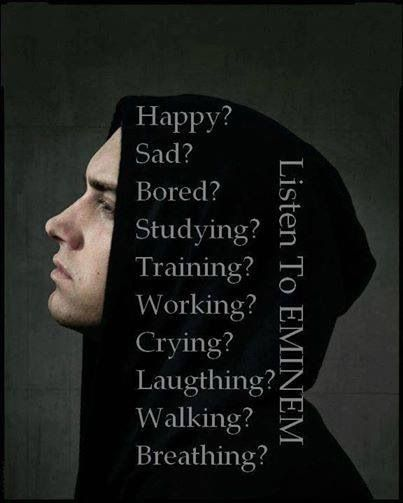 Got any of these feelings? Listen to Eminem. Inspirational artist at it's best :)