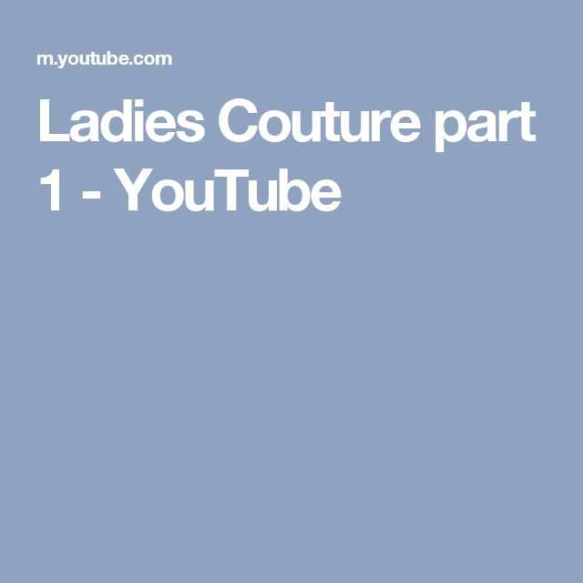 Ladies Couture part 1 - YouTube