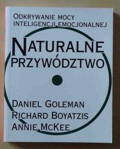 Daniel Goleman, Richard Boyatzis, Annie McKee, Naturalne przywództwo. Odkrywanie mocy inteligencji emocjonalnej