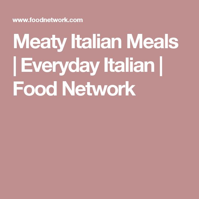 Meaty Italian Meals | Everyday Italian | Food Network