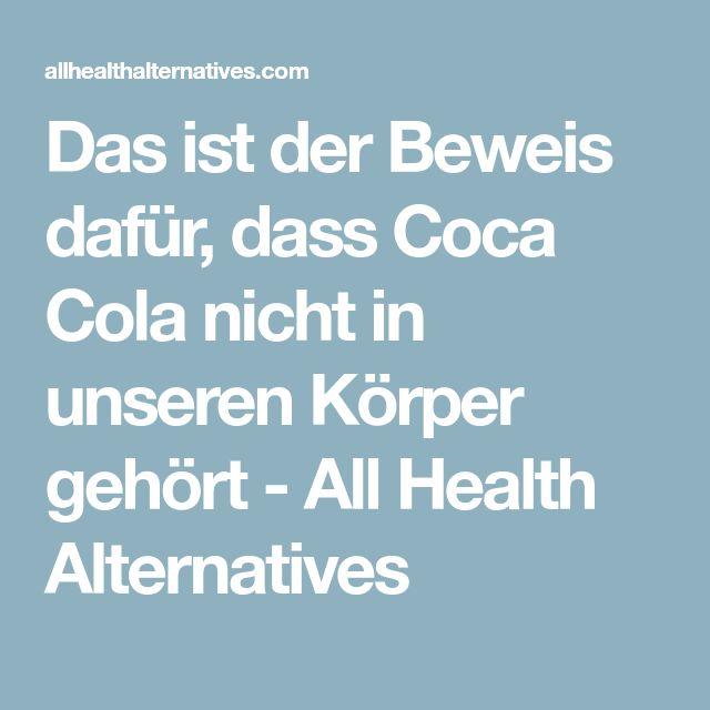 Das ist der Beweis dafür, dass Coca Cola nicht in unseren Körper gehört - All Health Alternatives