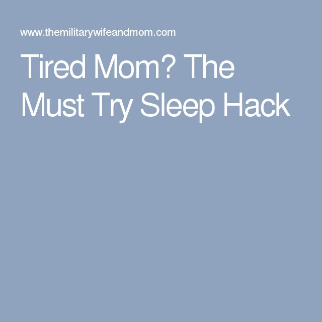 Tired Mom? The Must Try Sleep Hack