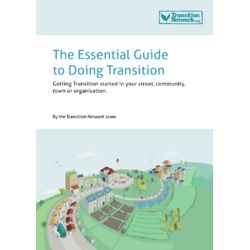 Your guide to starting Transition in your street/community/town/organisation.  By Transition Network, 2016.