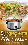 5 Ingredient Slow Cooker: 15 Amazingly Simple Slow Cooker Recipes (Healthy Recipes, Crock Pot Recipes, Slow Cooker Recipes,  Caveman Diet, Stone Age Food, Clean Food) - https://www.trolleytrends.com/?p=312999