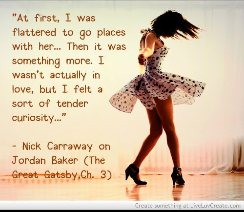 Nick Carraway on Jordan Baker, the incurable liar (The Great Gatsby, Ch. 3)