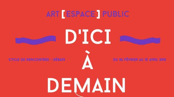 D'ici à demain Chaque année, le Master professionnel Projets culturels dans l'espace public de l'Université Paris 1 Panthéon-Sorbonne (UFR 04 Arts plastiques et sciences de l'art) propose un cycle de rencontres-débats et d'expériences singulières autour...