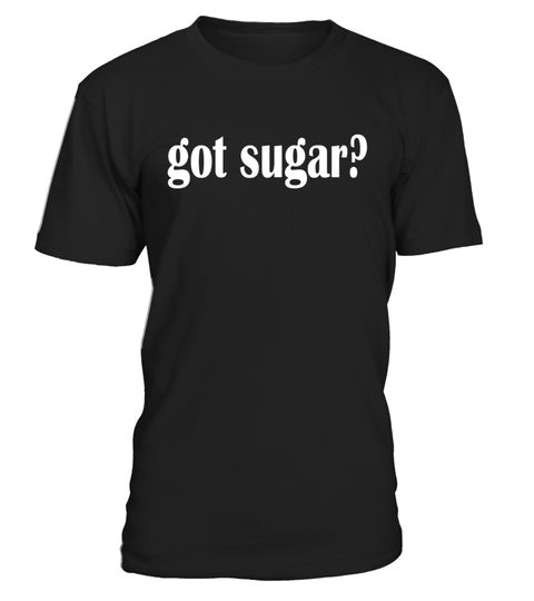 "# Got Sugar? T Shirt- Classic Fit Sugar T Shirt .  Special Offer, not available in shops      Comes in a variety of styles and colours      Buy yours now before it is too late!      Secured payment via Visa / Mastercard / Amex / PayPal      How to place an order            Choose the model from the drop-down menu      Click on ""Buy it now""      Choose the size and the quantity      Add your delivery address and bank details      And that's it!      Tags: cake, pie, cookies, ice cream, bake…"