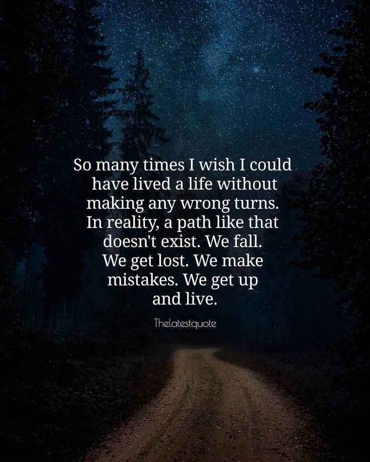 So many times I wish I could have lived a life without making any wrong turns. In reality a path like that doesn't exist. We fall. We get lost. We make mistakes. We get up and live. . . #quotes