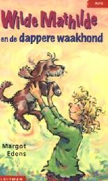 Wilde Mathilde en de dappere waakhond - Margot Edens