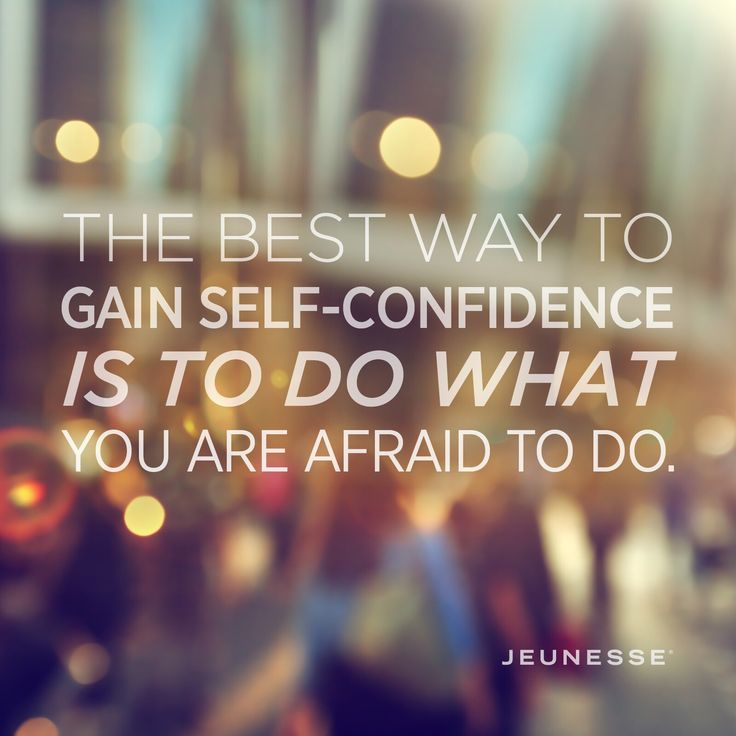 The best way to gain self-confidence is to do what you are afraid to do. -Unknown