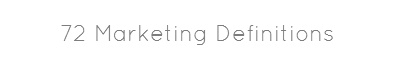 72 Marketing Definitions...