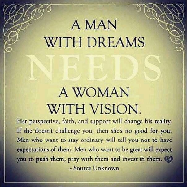 A Man With Dreams Needs A Woman With Vision The Right