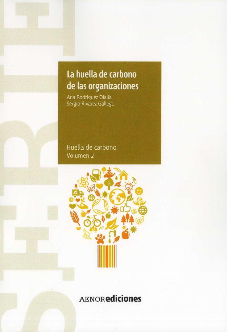 La huella de carbono de las organizaciones / Ana Rodríguez Olalla, Sergio Álvarez Gallego.-- Madrid : AENOR, D.L. 2015.
