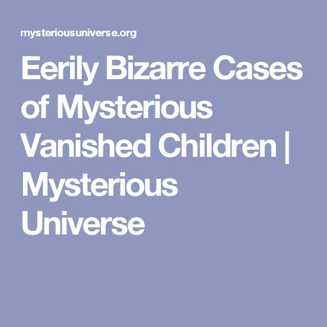 Eerily Bizarre Cases of Mysterious Vanished Children | Mysterious Universe