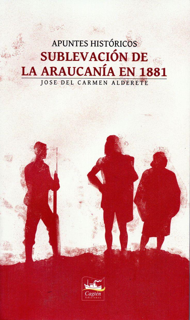 Apuntes Históricos. Sublevación de La Araucanía en 1881.                                                 José del Carmen Alderete.
