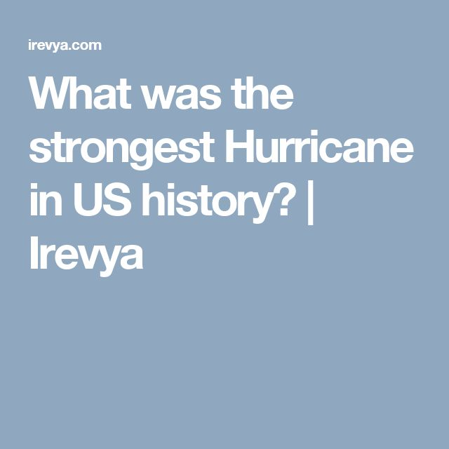 What was the strongest Hurricane in US history? | Irevya