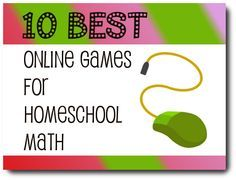 10-best-online-games-for homeschool math -Scroll down for links to games for other topics.