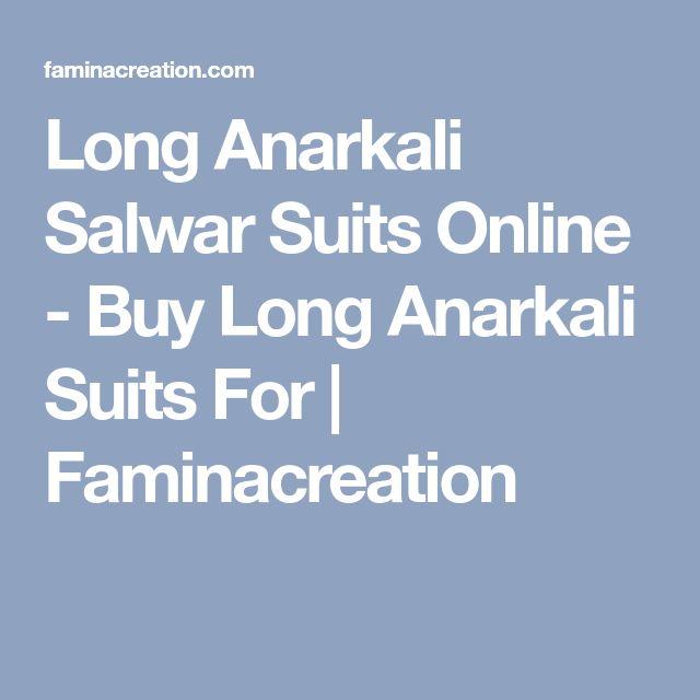 Long Anarkali Salwar Suits Online - Buy Long Anarkali Suits For   Faminacreation