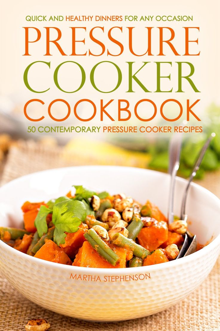 Pressure Cooker Cookbook - 50 Contemporary Pressure Cooker Recipes: Quick and Healthy Dinners for Any Occasion