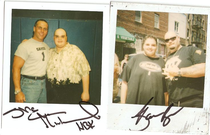 Myself & Shawn Michaels & Bam Bam Bigelow i actually met both wrestlers across the street where i live.