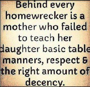 ABSOLUTELY!  AMEN TO THIS!  My husband's whore was never taught to be good,descent person just to steal what doesn't belong to her.