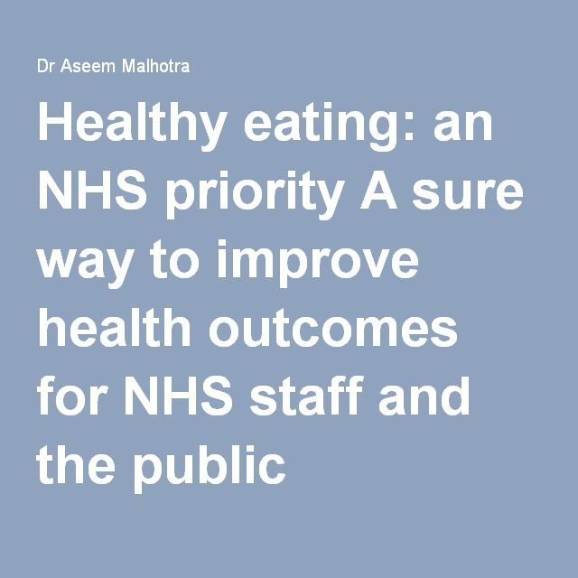Healthy eating: an NHS priority A sure way to improve health outcomes for NHS staff and the public