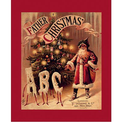 Father Christmas ABC.  This very special picture book, first printed in 1894, is an unusual and utterly enchanting ABC entirely devoted to the theme of Christmas. Each of the twenty-six images opens a window onto festive celebration, from the lighting of the candles on the tree, to bell-ringing, ice skating and making jam tarts.
