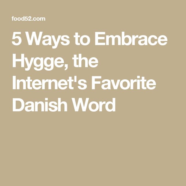 5 Ways to Embrace Hygge, the Internet's Favorite Danish Word