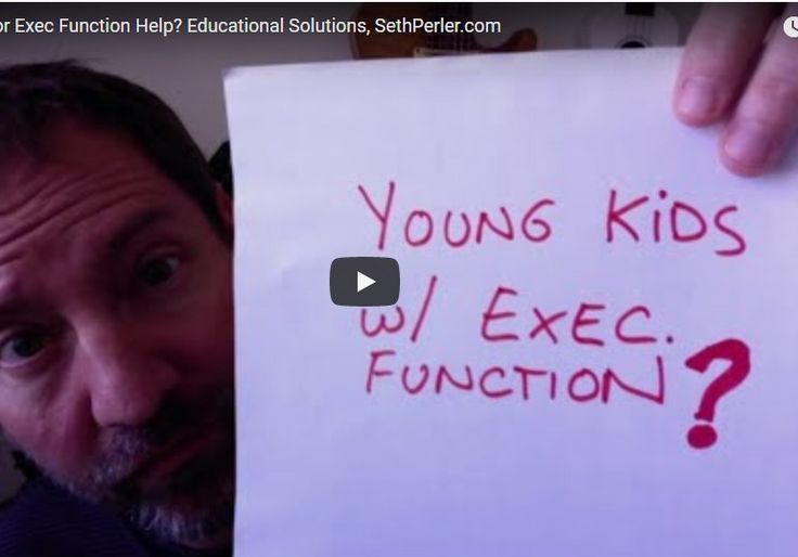 Helping YOUNGER kids with EF. (9-minutes) Seth Perler