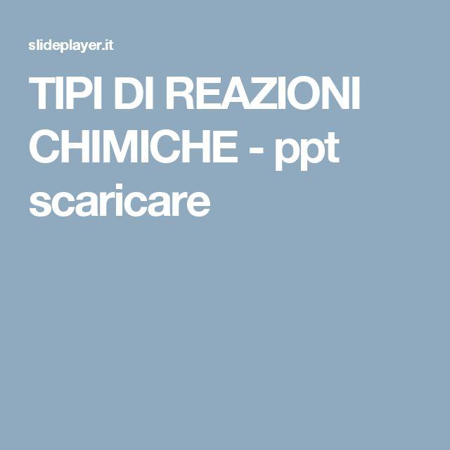 TIPI DI REAZIONI CHIMICHE -  ppt scaricare