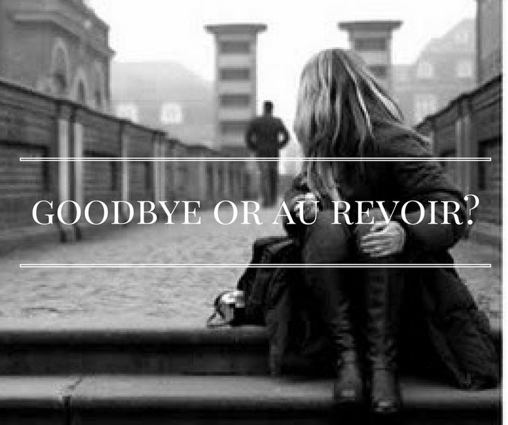 Goodbye or Au Revoir?