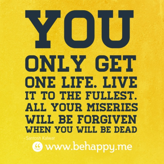 You only get one life. Live it to the fullest. All your miseries will be forgiven when you will be deadPhotos Quotes, Misc Stuff, Inspiration, Life, Forgiven, Living, Dead, Misery, Fullest