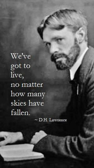 """""""We've got to live."""" - D.H. Lawrence #inspiration #life #quote"""