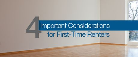GREAT SITE FOR PPL WHO RENT THEIR SPACE Four Important Considerations for First-Time Renters