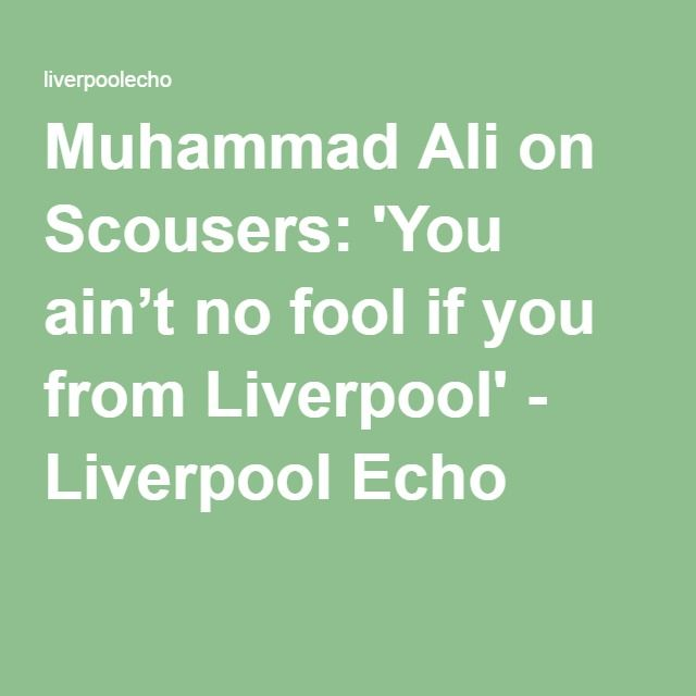 Muhammad Ali on Scousers: 'You ain't no fool if you from Liverpool' - Liverpool Echo