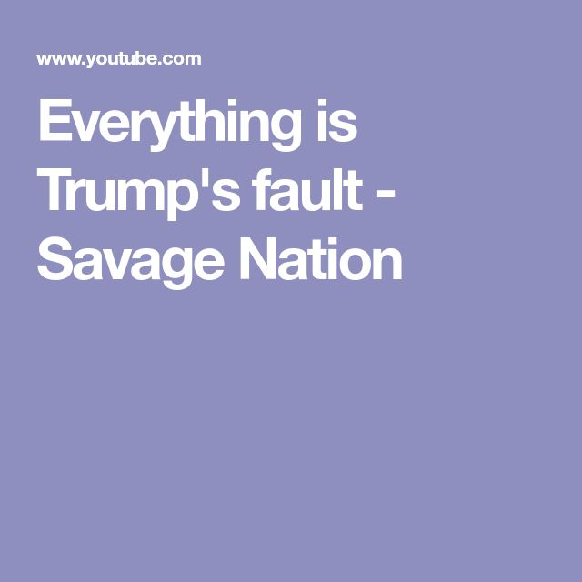 Everything is Trump's fault - Savage Nation