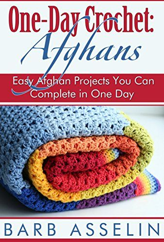 One-Day Crochet: Afghans: Easy Afghan Projects You Can Complete in One Day - Hundreds of free crochet books & patterns at Amazon