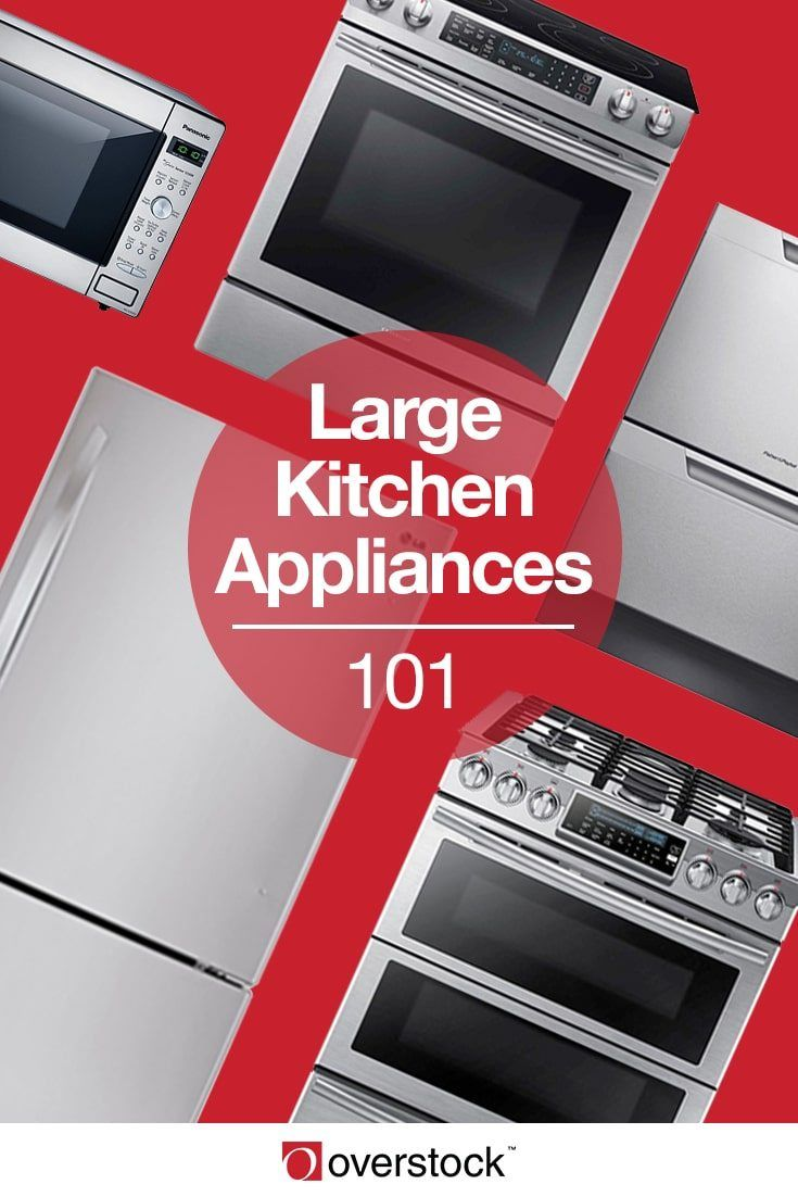 Everything You Need To Know About Large Kitchen Appliances Overstock Com Kitchen Large Appliances Kitchen Appliances Large Kitchen