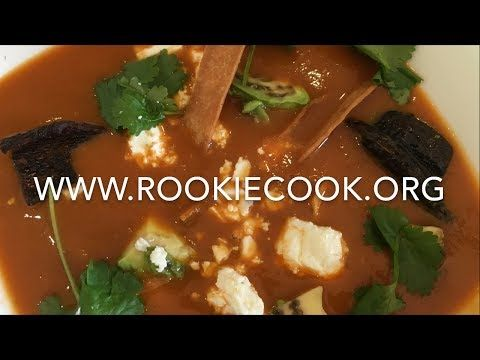 Mexican Tortilla Soup - Rookie Cook