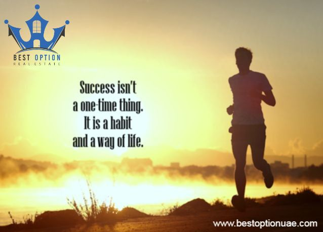 Success isn't a one time thing. It is a habit and way of Life. #GoodMorning #BestOptionRealEstateLLC النجاح ليس شيئا مرة واحدة. إنها عادة وطريقة الحياة. www.bestoptionuae.com