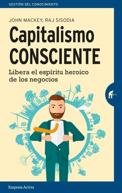 Capitalismo consciente // John Mackey y Raj Sisodia // Empresa Activa