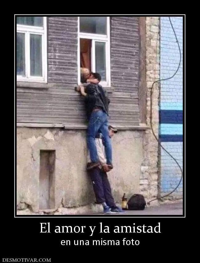 El Amor Y La Amistad En Una Misma Foto Fotos De Memes Divertidos Fotos Desmotivaciones