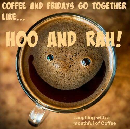 Coffee and happy Friday to You