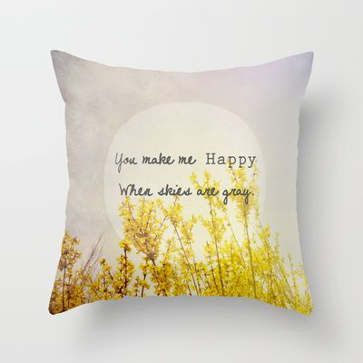 You Make Me Happy When Skies Are Gray Throw Pillow by Olivia Joy StClaire - $20.00 home decor, happy, yellow, gray, flowers, pillow, throw pillow, interior design, decorating, love, for kids room, nursery decor, dorm decor, typography, quote, flowers