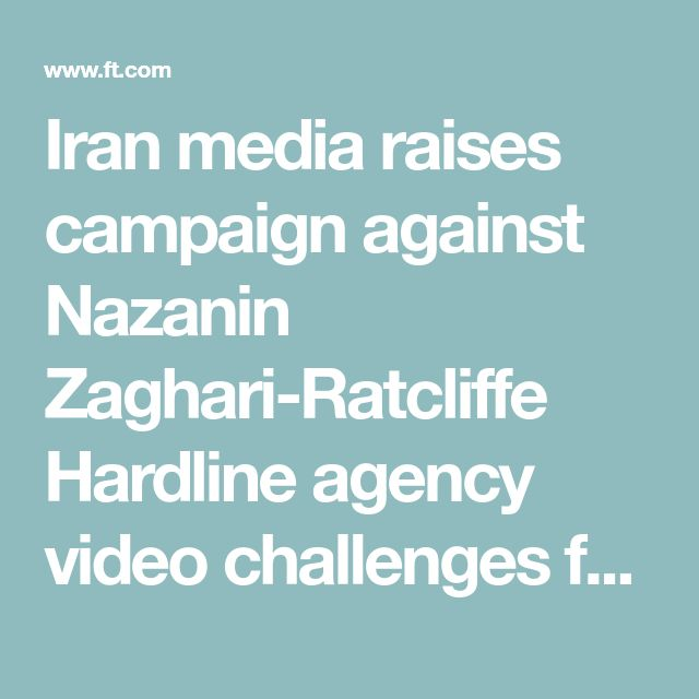 Iran media raises campaign against Nazanin Zaghari-Ratcliffe  Hardline agency video challenges family's claims wife and mother was on holiday Read next Instant Insight David Gardner Iran and Saudi Arabia clash over Lebanon   Imprisoned Iranian-British wife and mother Nazanin Zaghari-Ratcliffe © Reuters Share on Twitter (opens new window) Share on Facebook (opens new window) Share on LinkedIn (opens new window) Save Save to myFT AN HOUR AGO Najmeh Bozorghmehr in Tehran and Henry Mance in…