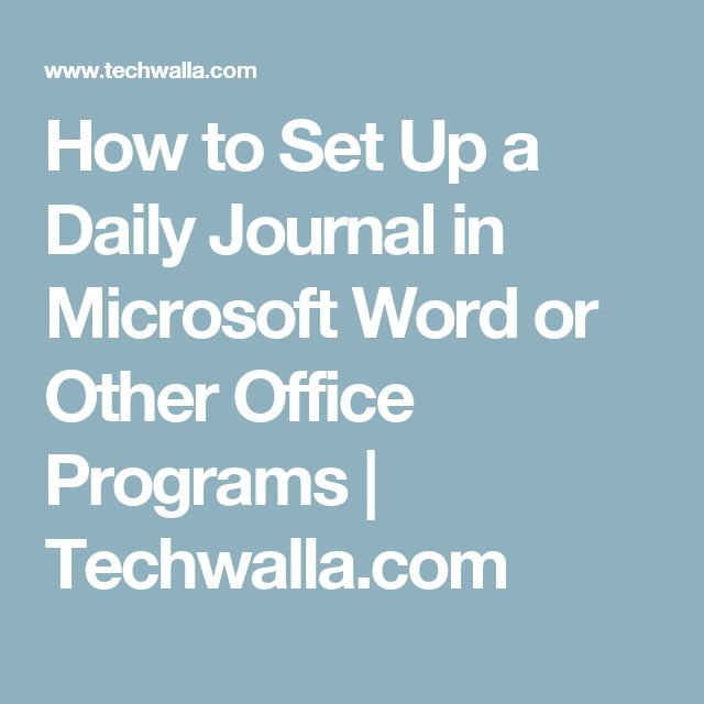 How to Set Up a Daily Journal in Microsoft Word or Other Office Programs | Techwalla.com