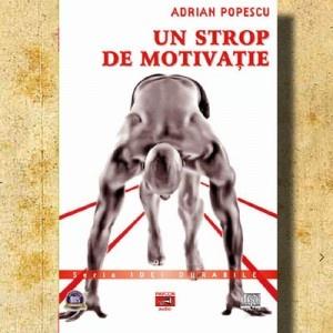 Un strop de motivatie. Autor: Psih. Adrian Popescu www.ideileluiadi.ro