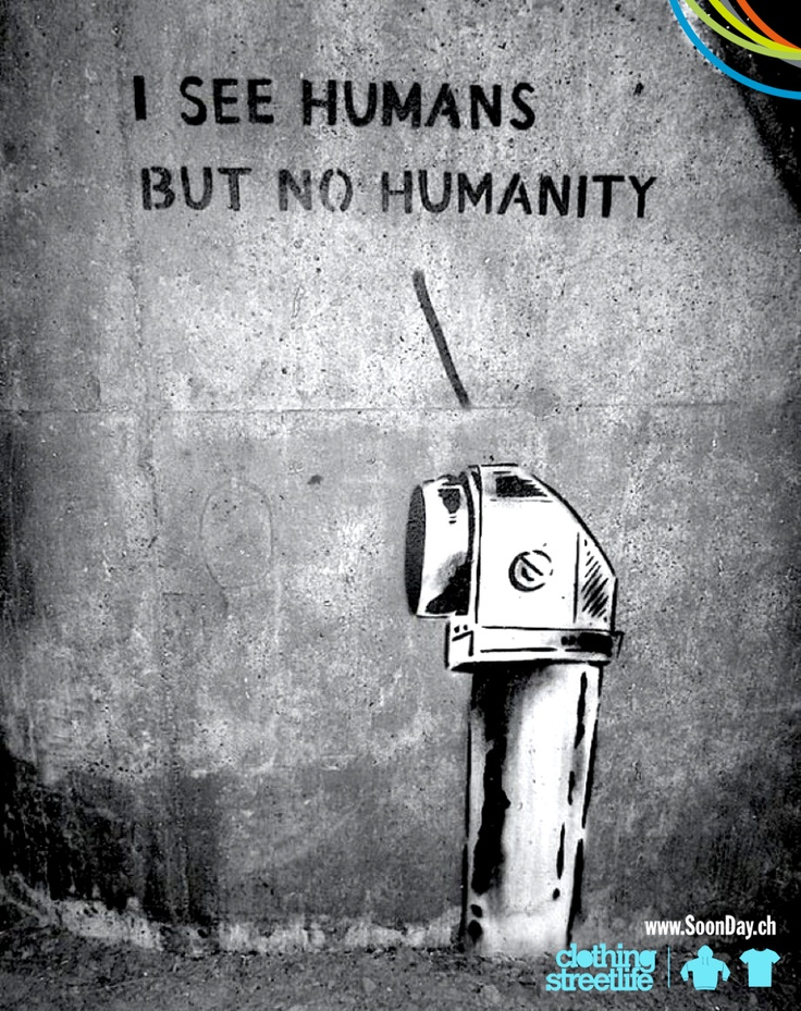 I see human but not humanity.
